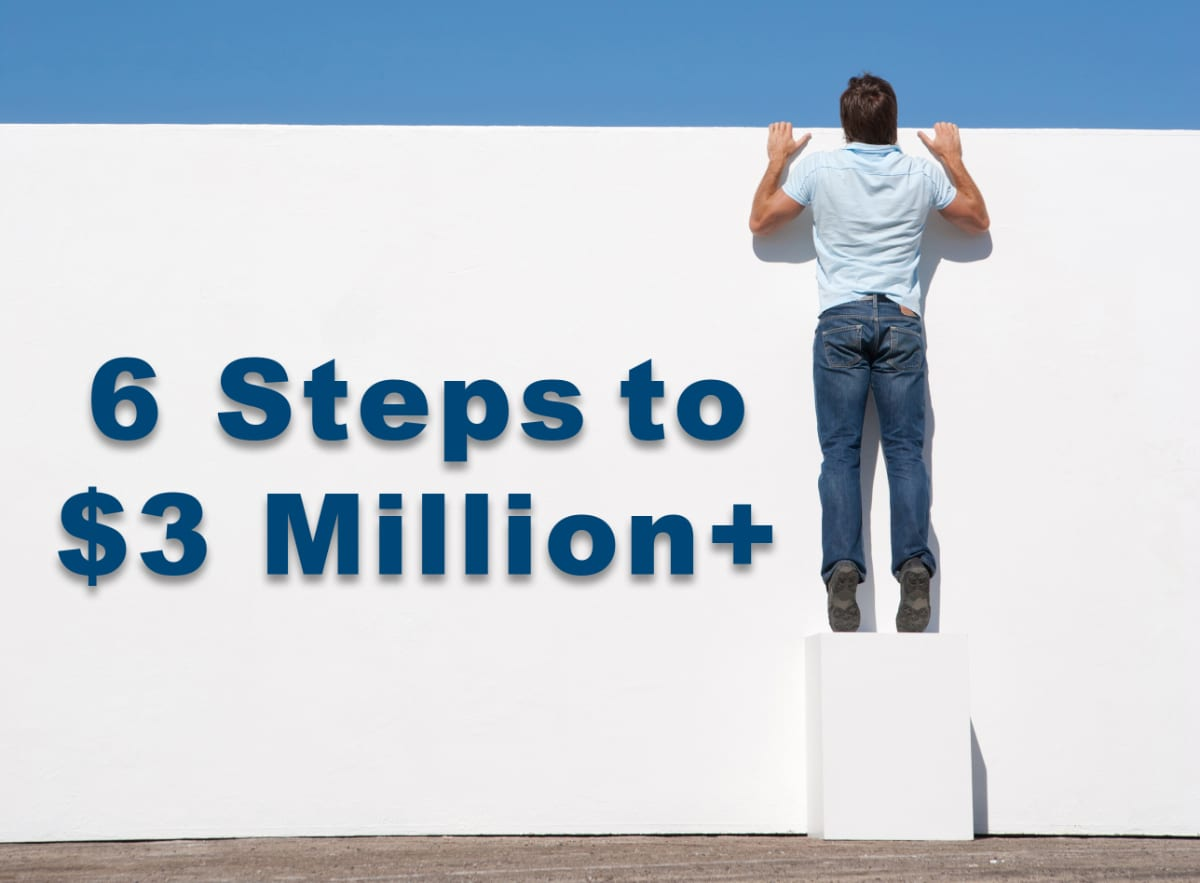 6 Steps to $3 Million +.